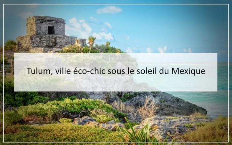 Tulum, ville éco-chic sous le soleil du Mexique