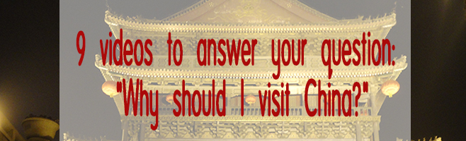 """9 videos to answer your question: """"Why should I visit China?"""""""