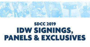 SDCC 2019: IDW Announces Signing Schedule, Panels, and Exclusives for San Diego Comic-Con International 2019