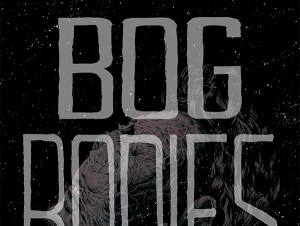 New Survival Horror Graphic Novel Bog Bodies Coming From Image Comics In March 2020
