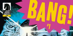 Dark Horse's BANG! From Kindt, Torres, Kim and Piekos Sells Out Ahead of Publication