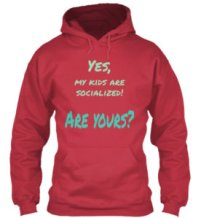"""Yes, my kids are socialized! Are yours?"" Hoodie"