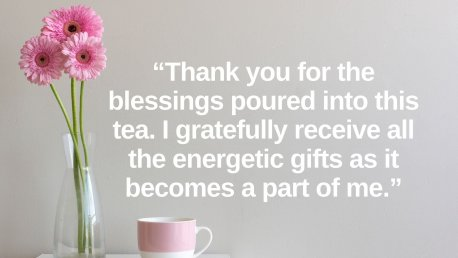 """A mug of tea and flowers with the words """"thank you for the blessings poured into this tea"""""""
