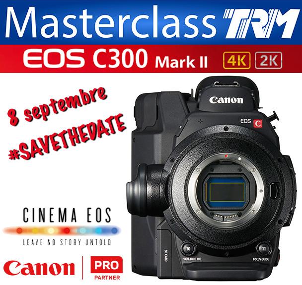 Masterclass 4K Canon : C300 MII, XC10...