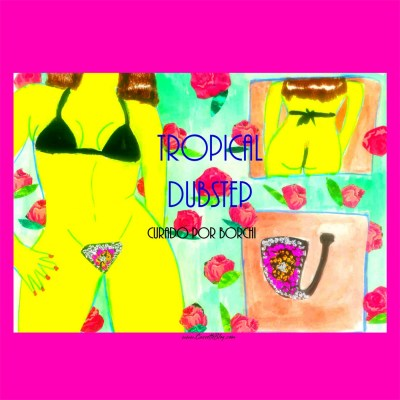 va-tropical_dubstep_curado_x_borchi