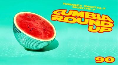 Andrés Digital Monthly Cumbia Round Up Episode No 90