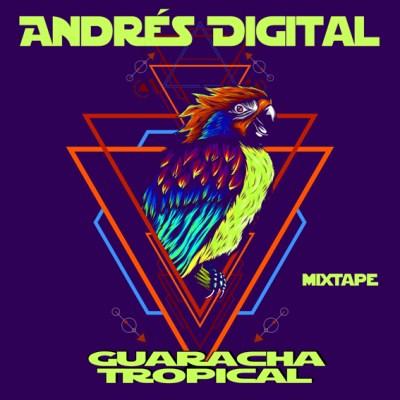 Andrés Digital – Guaracha Tropical Mixtape