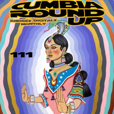 Andrés Digital Monthly Cumbia Round Up Episode No 111