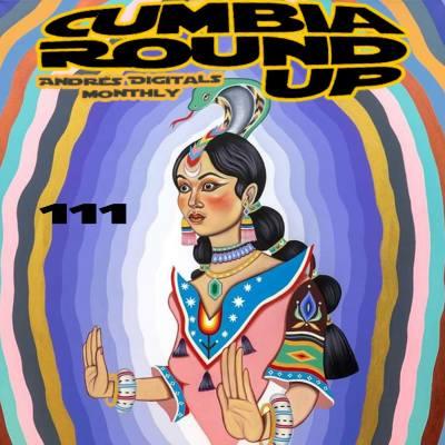 Andrés Digital Monthly Cumbia Round Up Episode No 111