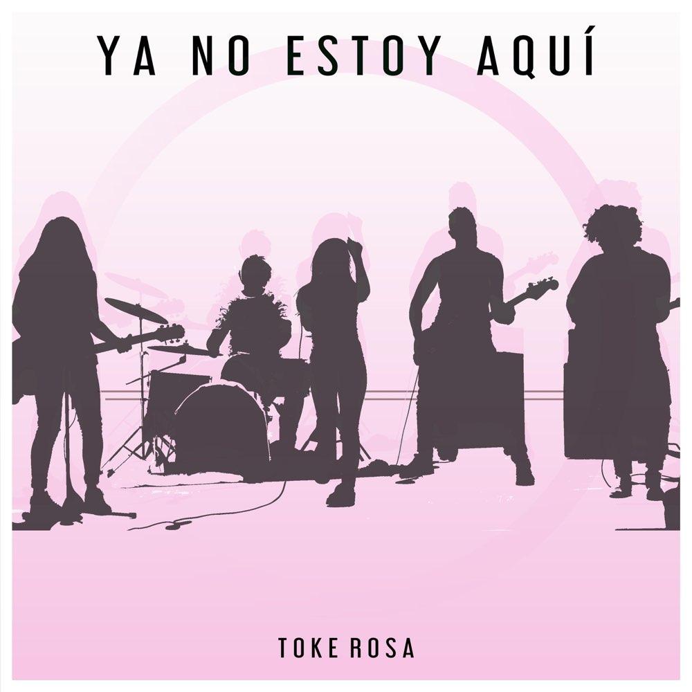 Toke Rosa - Ya No Estoy Aqui