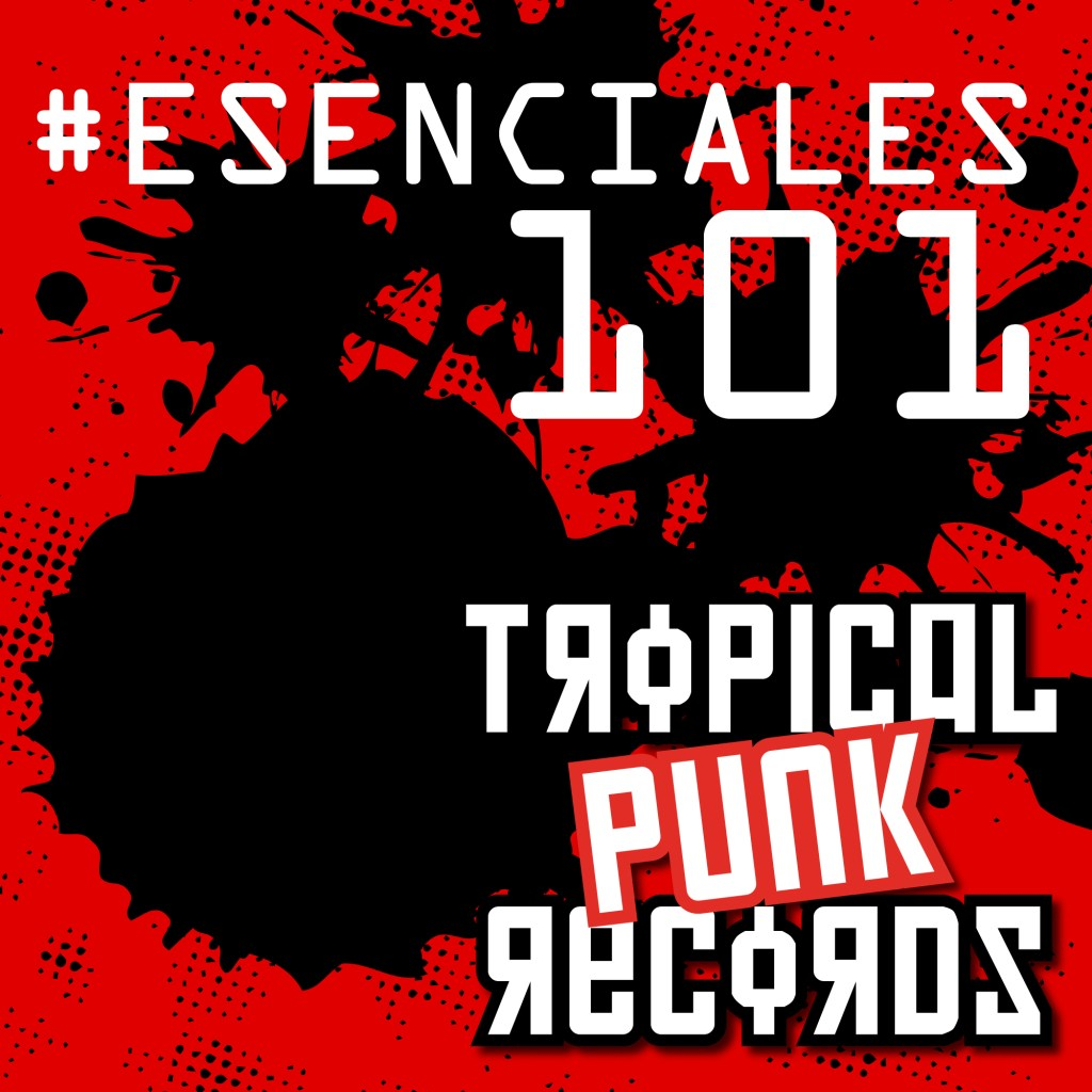 #Esenciales101, un playlist de Tropical Punk Records