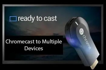 Chromecast to Multiple Devices
