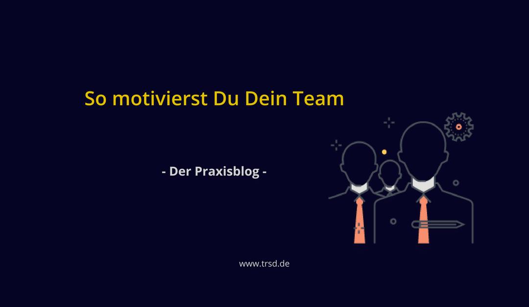 So motivierst Du Dein Team