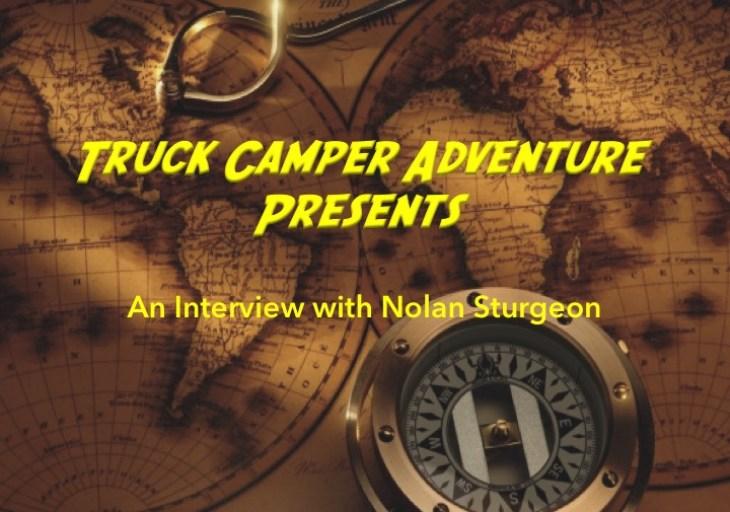 Nolan Sturgeon Interview - Truck Camper Adventure