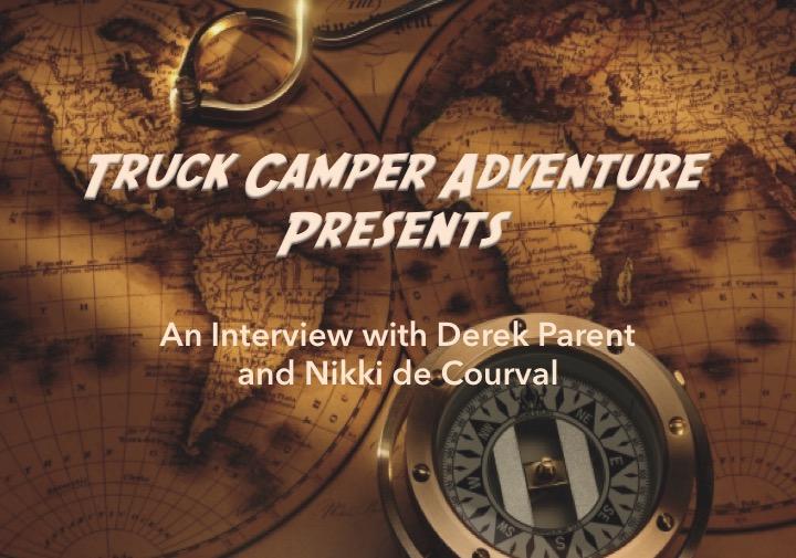 Derek Parent Interview - Truck Camper Adventure