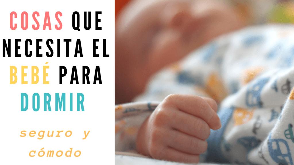 Qué necesita el bebé para dormir seguro y cómodo