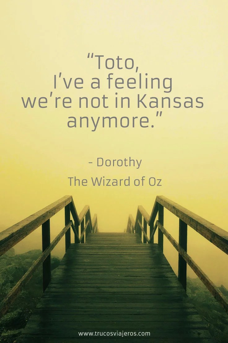 Toto, I've a feeling we're not in Kansas anymore - Wizard of Oz