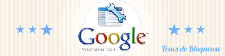 trucs de blogueuse - google webmaster tools