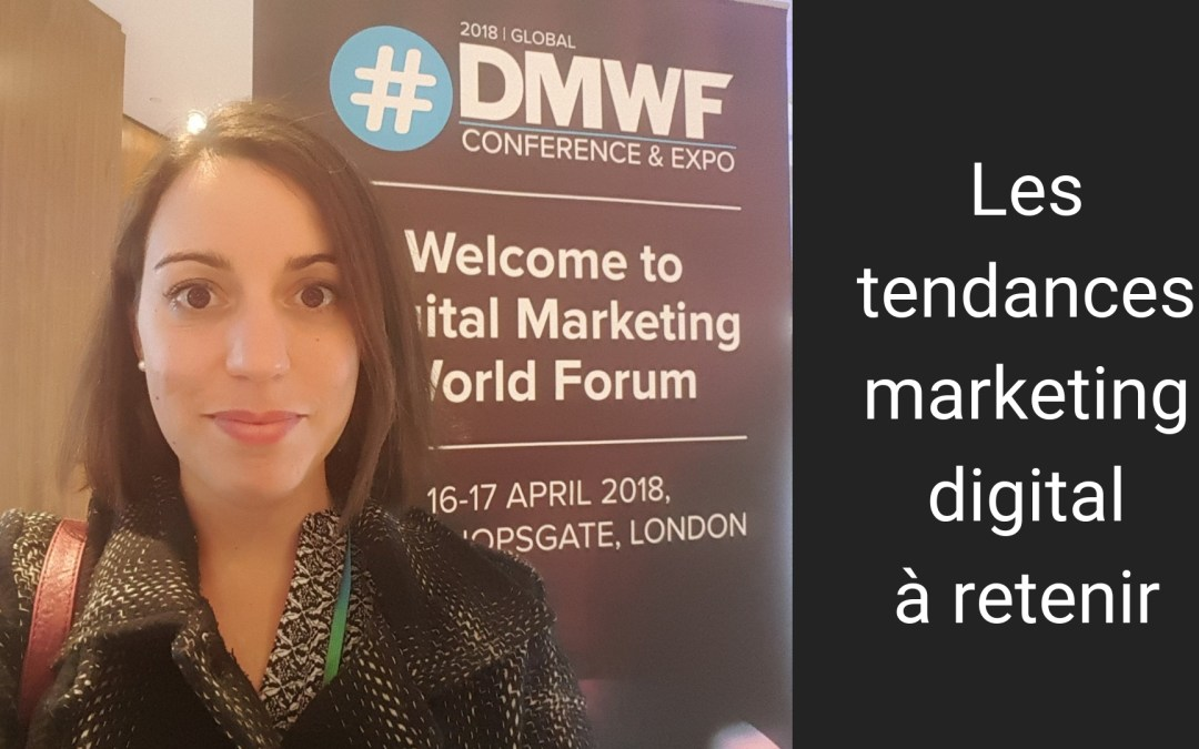 Le Forum Mondial du Marketing Digital à Londres : les tendances que j'ai retenu