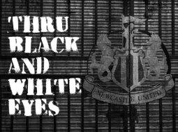 Thru Black and White Eyes