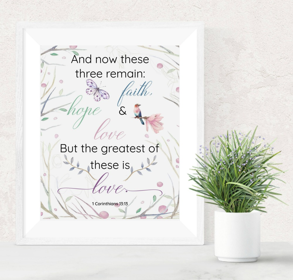 "Free printable scripture art ""And now these three remain: faith, hope and love. But the greatest of these is love."" - Bible verse 1 Corinthians 13.13"