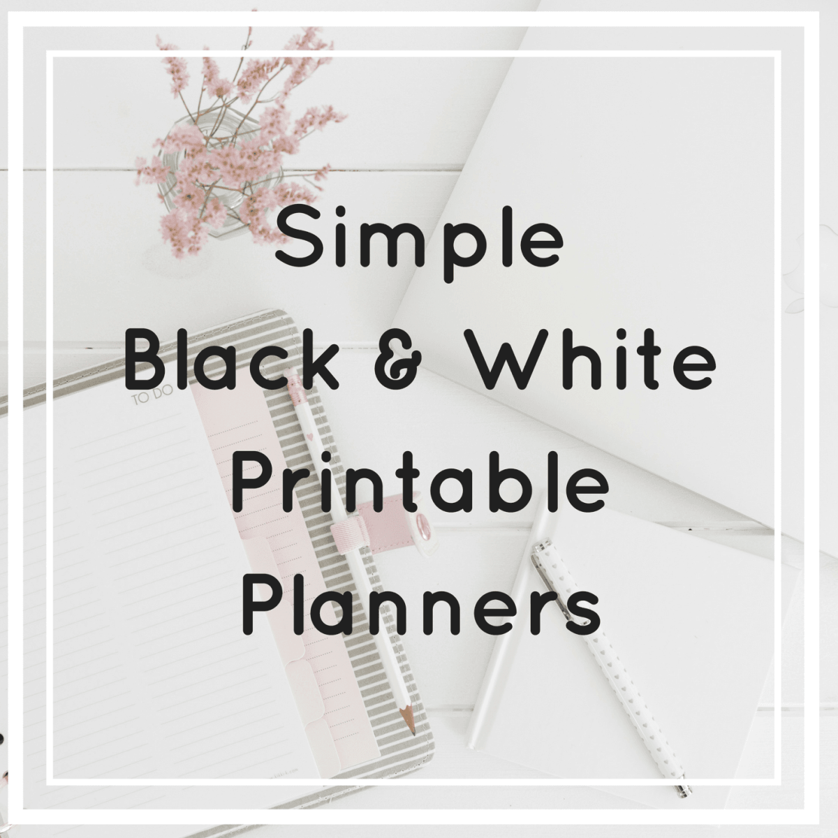 Simple Black and White Printable Planners