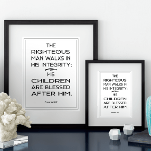 """The righteous man walks in his integrity; his children are blessed after him"" Download this free black & white printable art scripture quote from Proverbs 20.7. More freebies at www.trueblissdesigns.com #wallart #printable #freeprintable #bibleverse #proverbs #bibleart"