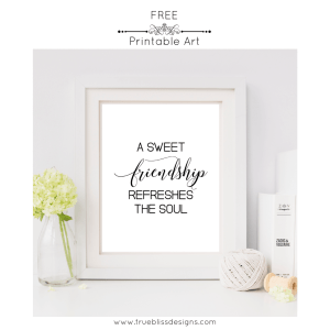 """A sweet friendship refreshes the soul"" is a perfect bible verse on friendship from Proverbs 27.9. You can download this and many other free printables at www.trueblissdesigns.com #wallart #printable #freeprintable #bibleverse #proverbs #bibleart"