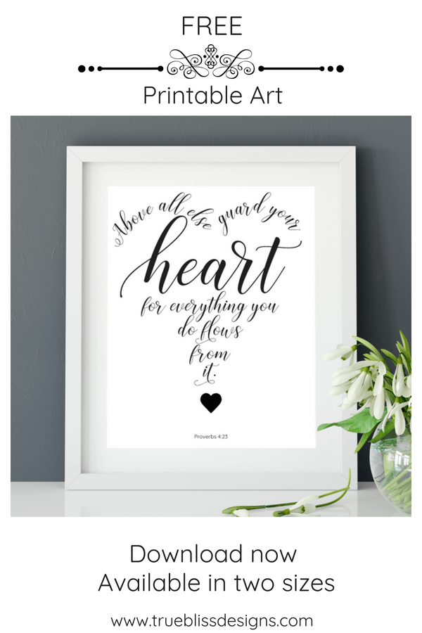"""Above all else guard your heart, for everything you do flows from it"" is a bible verse from NIV - Proverbs 4 23. This quote has been created into a free printable wall art which you can download today. More freebies at www.trueblissdesigns.com #wallart #printable #freeprintable #bibleverse #proverbs #bibleart"