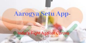Aarogya Setu App- India Fight Against Corona