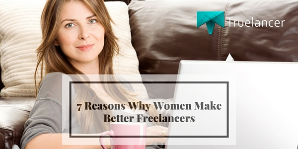 7 Reasons Why Women Make Better Freelancers featured
