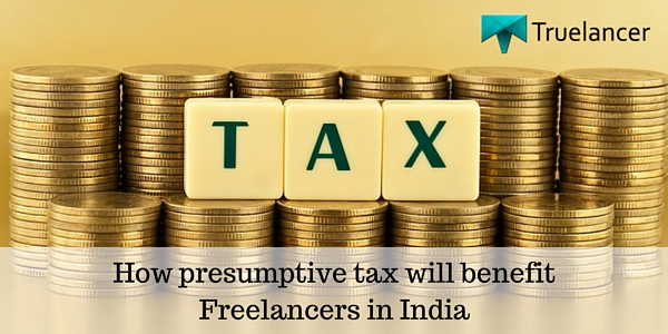 How presumptive tax will benefit Freelancers in India