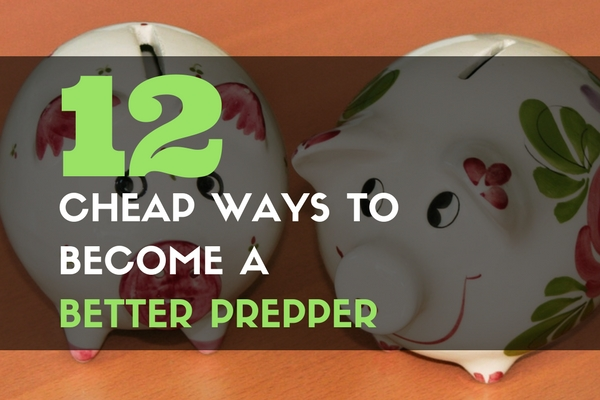 12 Cheap Ways to Become a Better Prepper