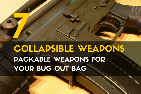 7 Collapsible Weapons- Packable Weapons for Your Bug Out Bag