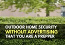Outdoor Home Security without Advertising that You are a Prepper
