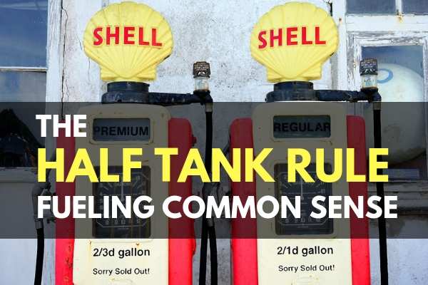 The Half Tank Rule – Fueling Common Sense