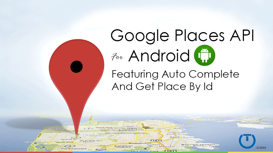 Android Places API: Autocomplete with getPlaceByID - Truiton
