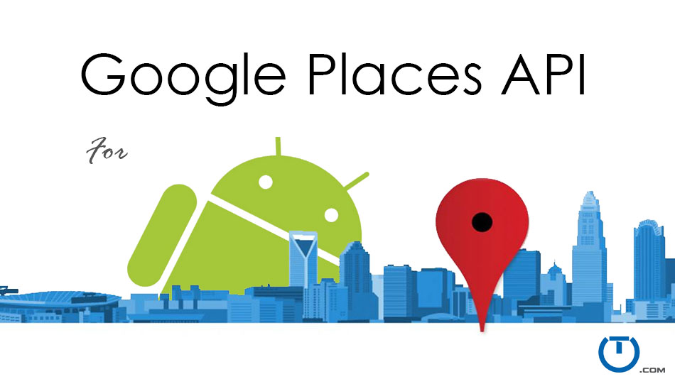 Using the New Google Places API for Android - Truiton