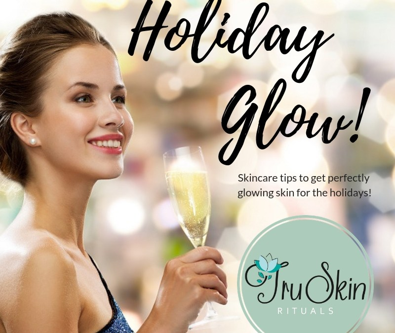 Holiday Skincare Tips From Tru Skin Rituals:  How to Keep Your Skin Bright, Glowing, and Hydrated Through The Holidays!