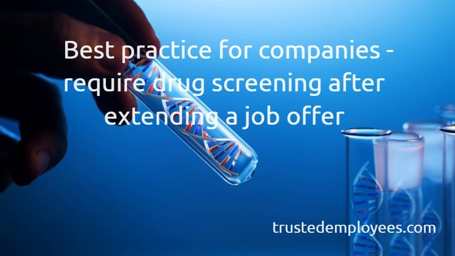 Best practice for Pre-Employment Prescription Drug Testing is to require drug screening after extending a job offer