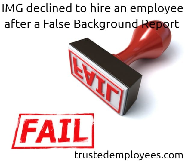 IMG declined to hire an employee after a False Background Report