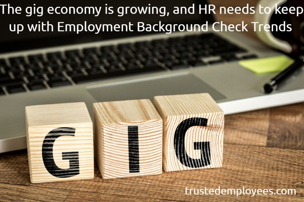 The gig economy is growing, and HR needs to keep up with Employment Background Check Trends