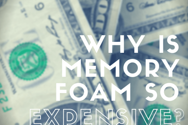 why is memory foam so expensive?