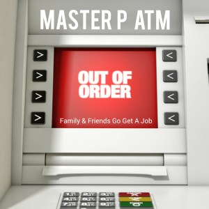 MASTER P TELLS UNGRATEFUL FAMILY MEMBERS AND FRIENDS TO GO GET A JOB THE ATM IS NO LONGER IN SERVICE