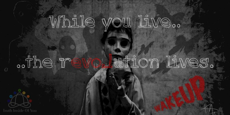 While you live, the revolution lives.