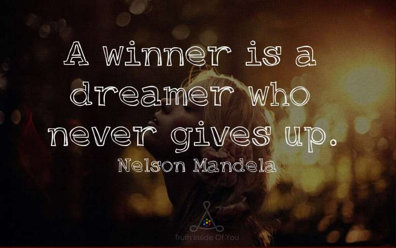 A winner is a dreamer who never gives up. ~ Nelson Mandela
