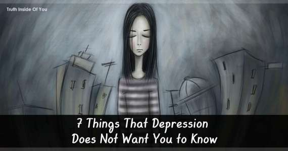 7 Things That Depression Does Not Want You to Know
