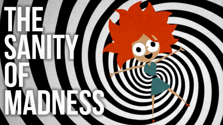 The Sanity of Madness