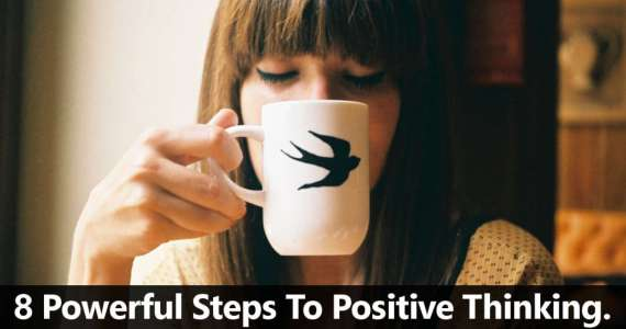 8 Powerful Steps To Positive Thinking.