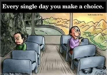 Every single day you make a choice.